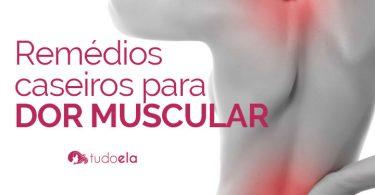 Remédios caseiros para dor muscular